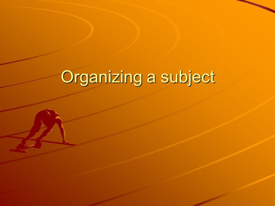 Organizing a subject