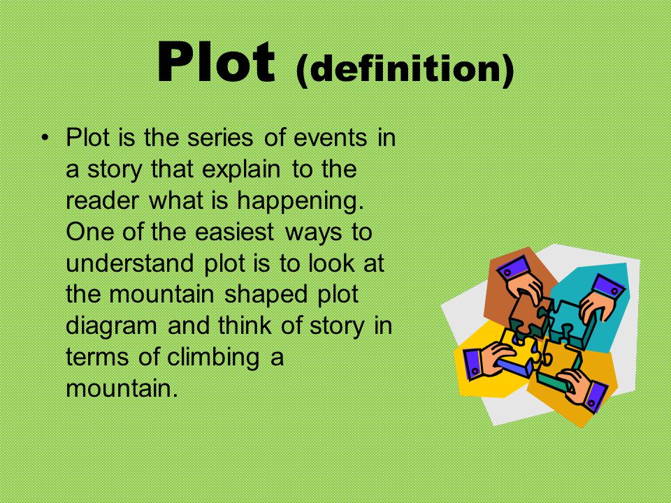 Plot (definition) Plot is the series of events in a story that explain to the reader what is happening.