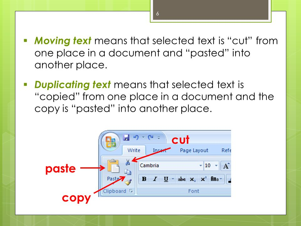  Moving text means that selected text is cut from one place in a document and pasted into another place.