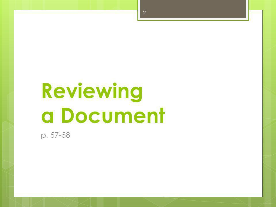 Reviewing a Document p. 57-58 2
