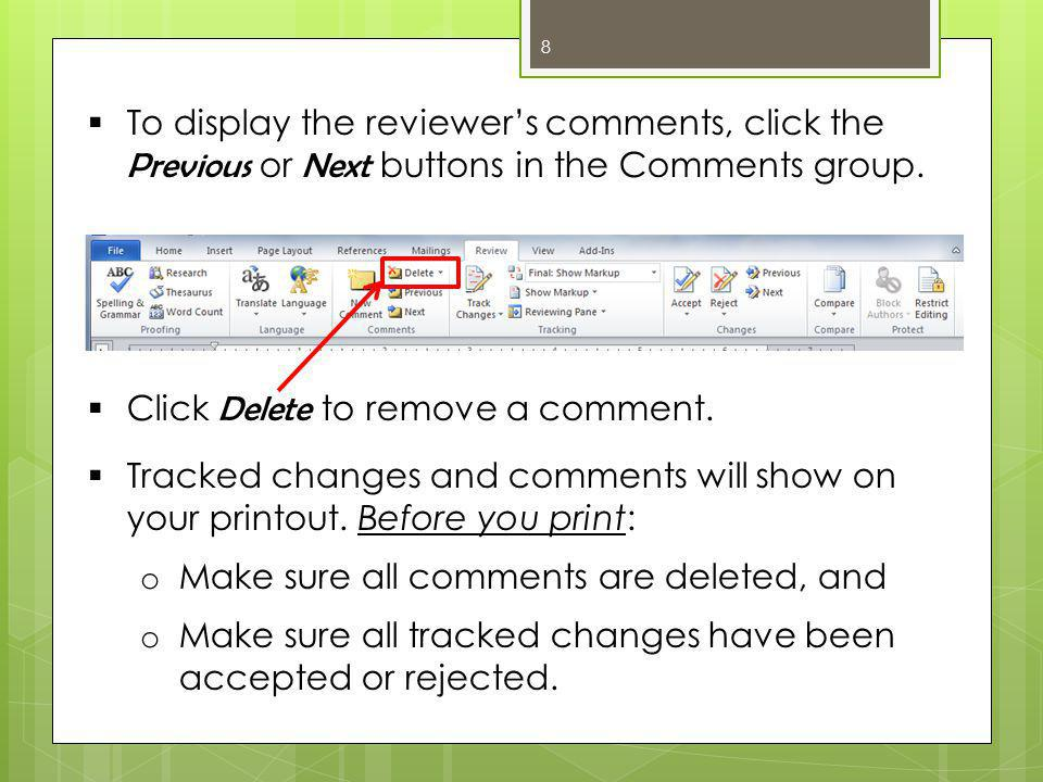 8  Click Delete to remove a comment.  Tracked changes and comments will show on your printout.