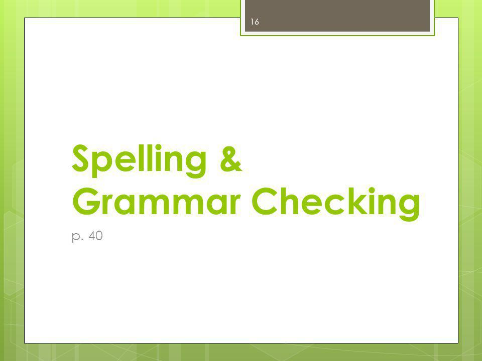 Spelling & Grammar Checking p. 40 16