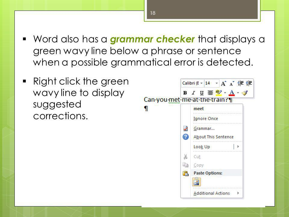  Word also has a grammar checker that displays a green wavy line below a phrase or sentence when a possible grammatical error is detected.