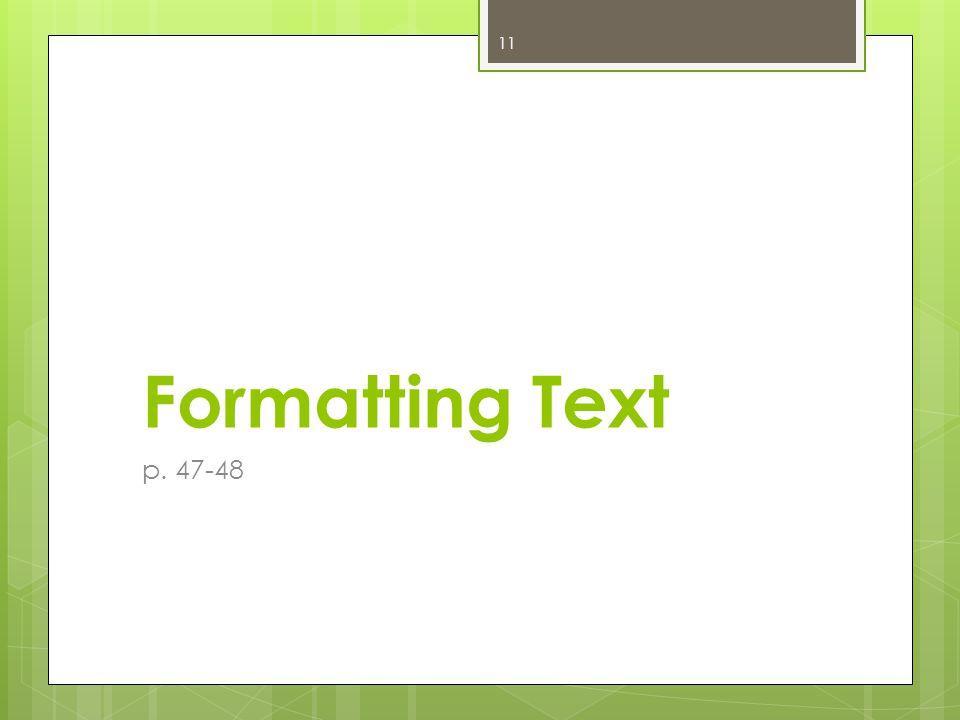 Formatting Text p. 47-48 11