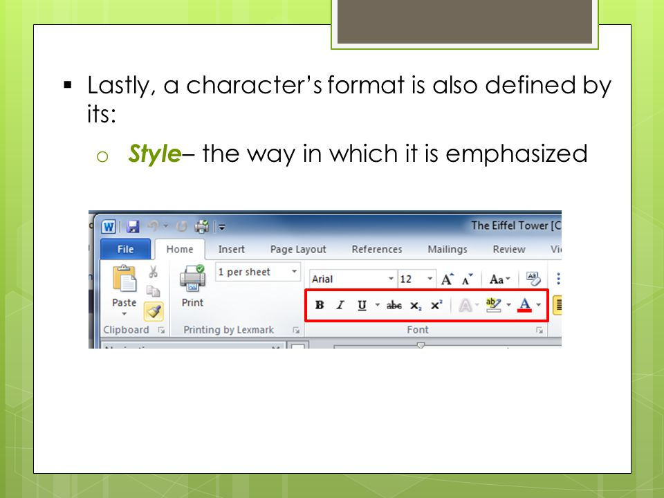  Lastly, a character's format is also defined by its: o Style – the way in which it is emphasized