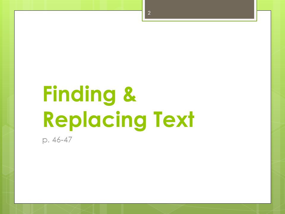Finding & Replacing Text p. 46-47 2