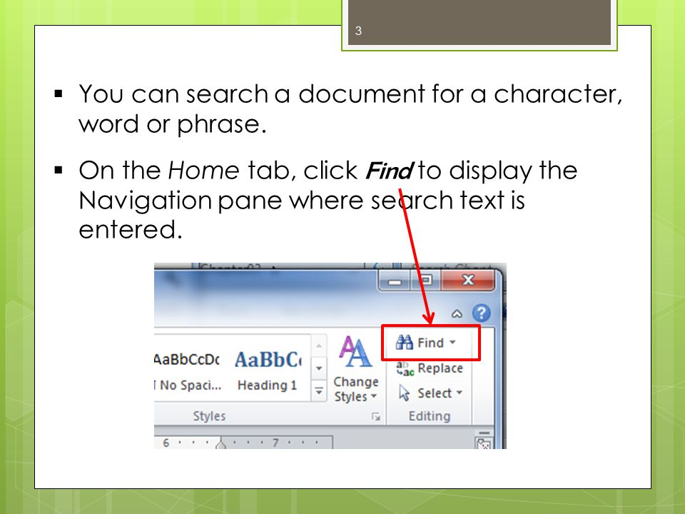 3  You can search a document for a character, word or phrase.  On the Home tab, click Find to display the Navigation pane where search text is enter
