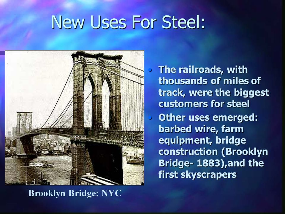 New Uses For Steel: The railroads, with thousands of miles of track, were the biggest customers for steel Other uses emerged: barbed wire, farm equipm