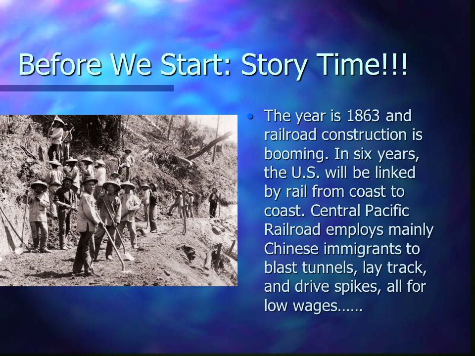 Before We Start: Story Time!!! The year is 1863 and railroad construction is booming. In six years, the U.S. will be linked by rail from coast to coas