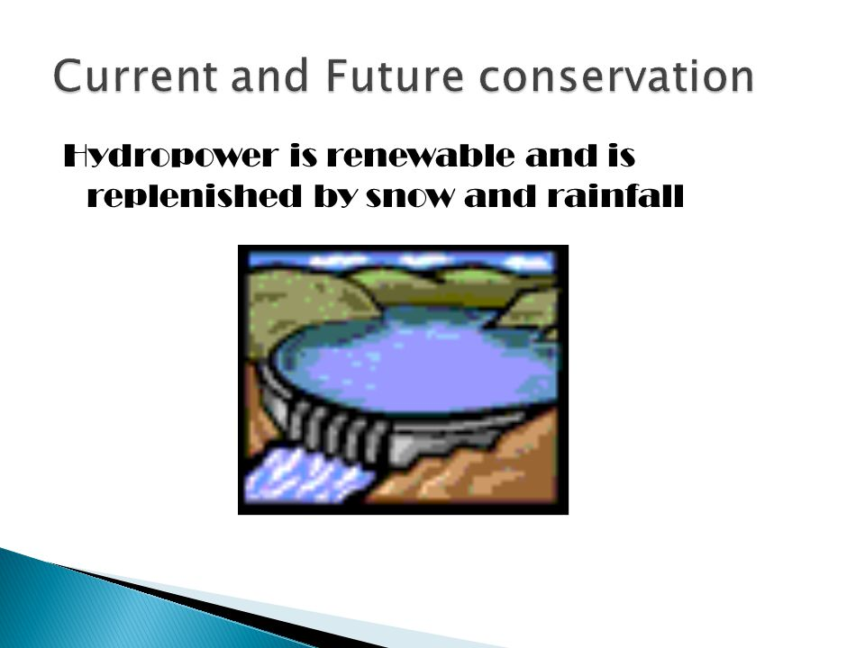 Hydropower is renewable and is replenished by snow and rainfall