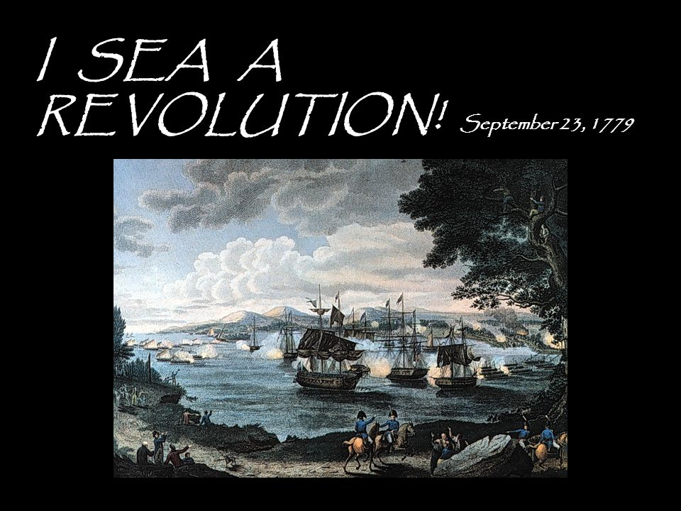 I SEA A REVOLUTION! September 23, 1779