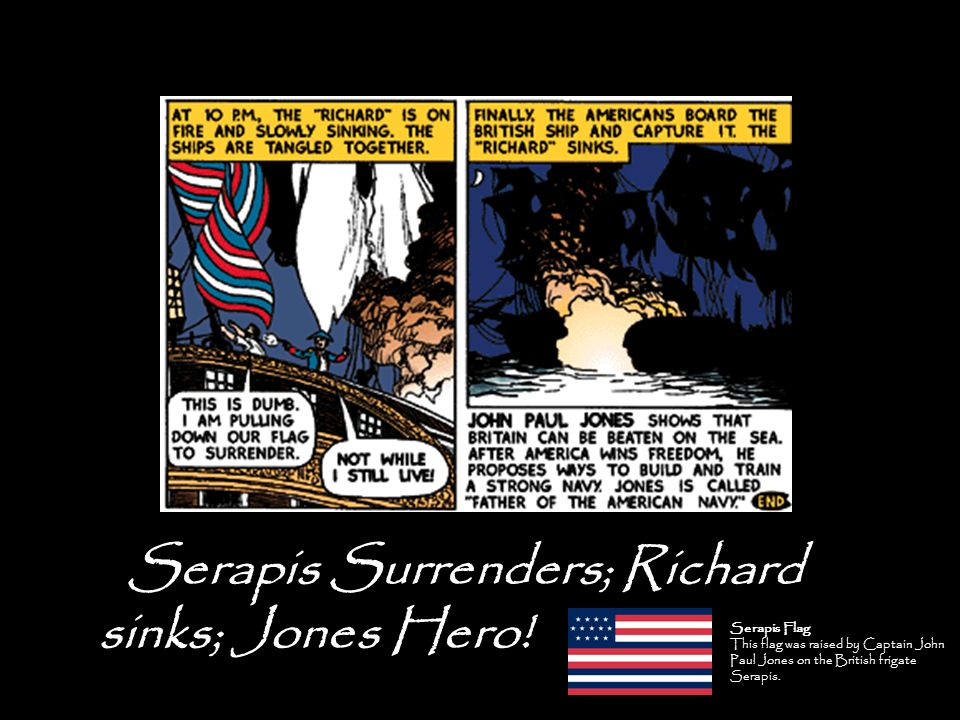 - Serapis Surrenders; Richard sinks; Jones Hero.