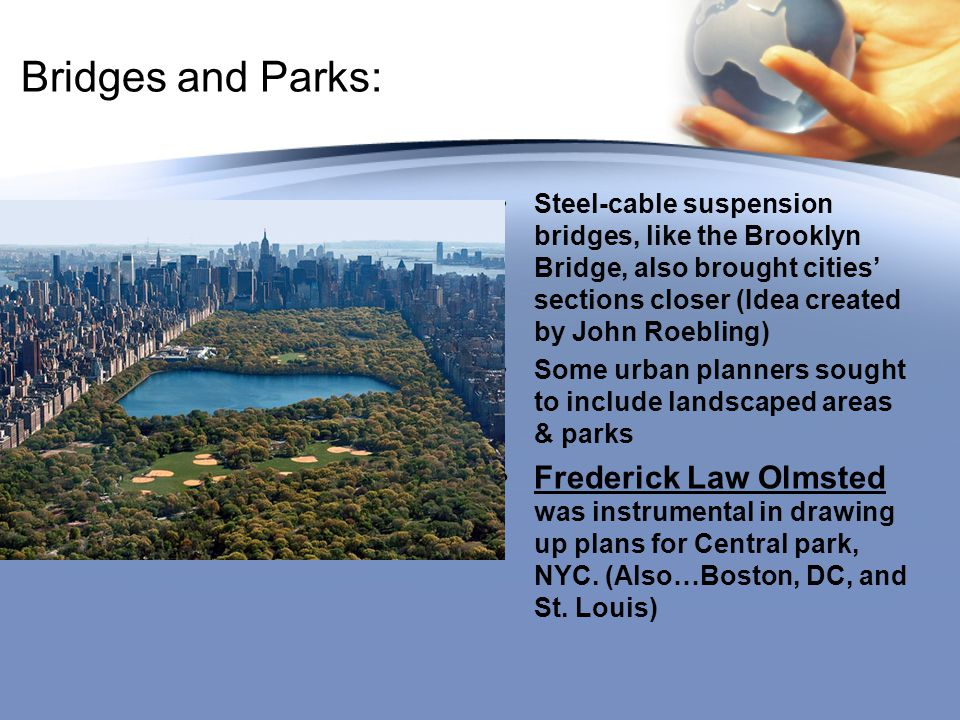 Bridges and Parks: Steel-cable suspension bridges, like the Brooklyn Bridge, also brought cities' sections closer (Idea created by John Roebling) Some