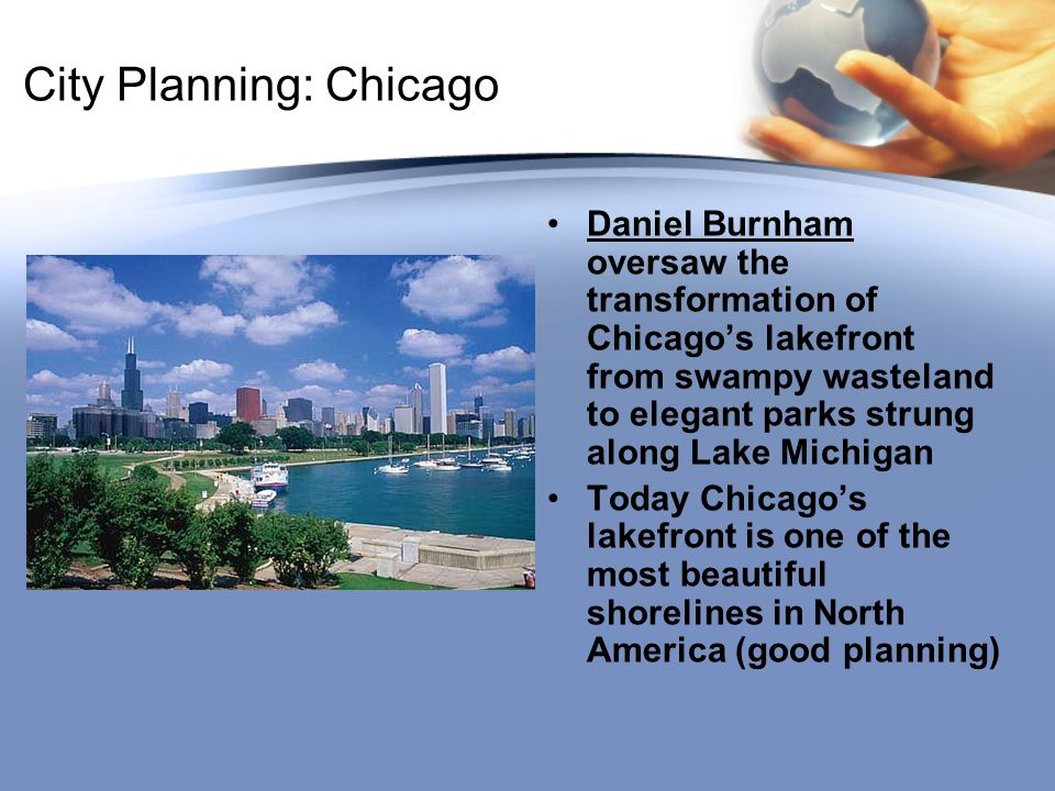City Planning: Chicago Daniel Burnham oversaw the transformation of Chicago's lakefront from swampy wasteland to elegant parks strung along Lake Michi