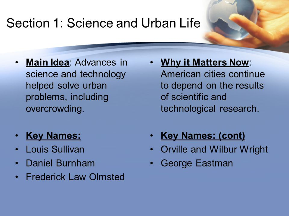 Section 1: Science and Urban Life Main Idea: Advances in science and technology helped solve urban problems, including overcrowding. Why it Matters No