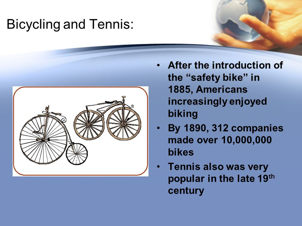 """Bicycling and Tennis: After the introduction of the """"safety bike"""" in 1885, Americans increasingly enjoyed biking By 1890, 312 companies made over 10,0"""