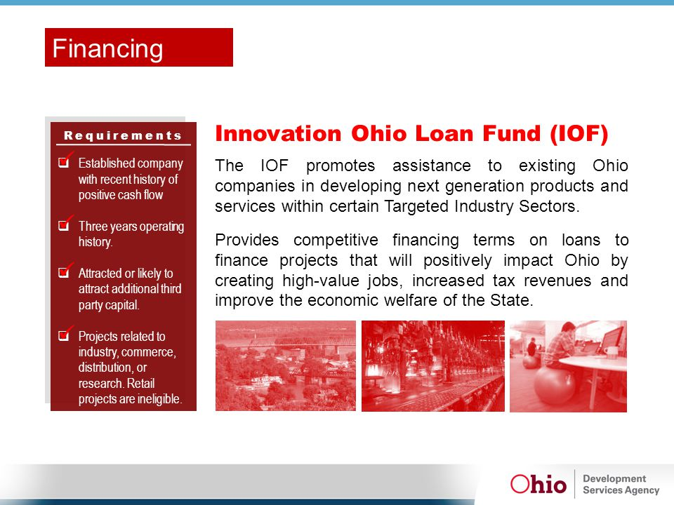 Requirements Innovation Ohio Loan Fund (IOF)  Established company with recent history of positive cash flow  Three years operating history.  Attrac