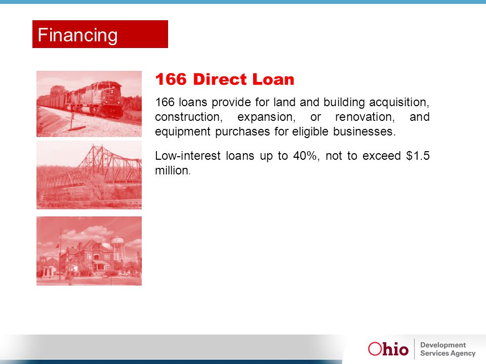 166 Direct Loan 166 loans provide for land and building acquisition, construction, expansion, or renovation, and equipment purchases for eligible busi