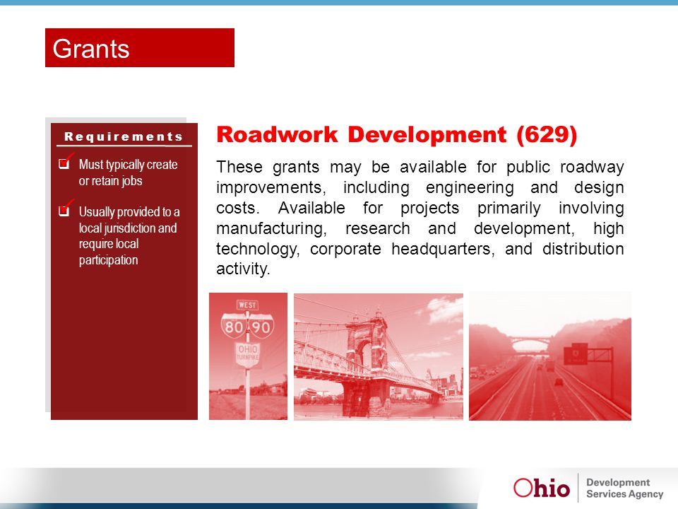 Requirements Roadwork Development (629)  Must typically create or retain jobs  Usually provided to a local jurisdiction and require local participat
