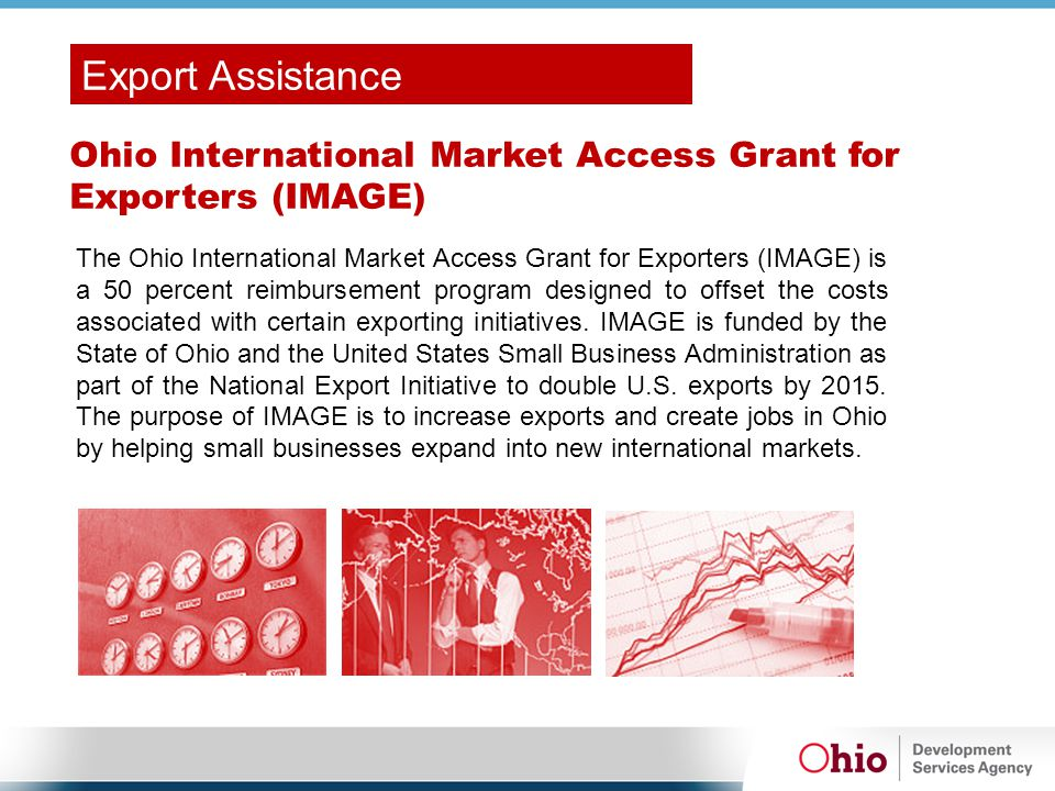 Ohio International Market Access Grant for Exporters (IMAGE) The Ohio International Market Access Grant for Exporters (IMAGE) is a 50 percent reimbursement program designed to offset the costs associated with certain exporting initiatives.
