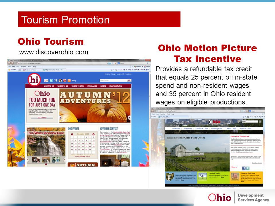 Ohio Motion Picture Tax Incentive www.discoverohio.com Tourism Promotion Ohio Tourism Provides a refundable tax credit that equals 25 percent off in-s