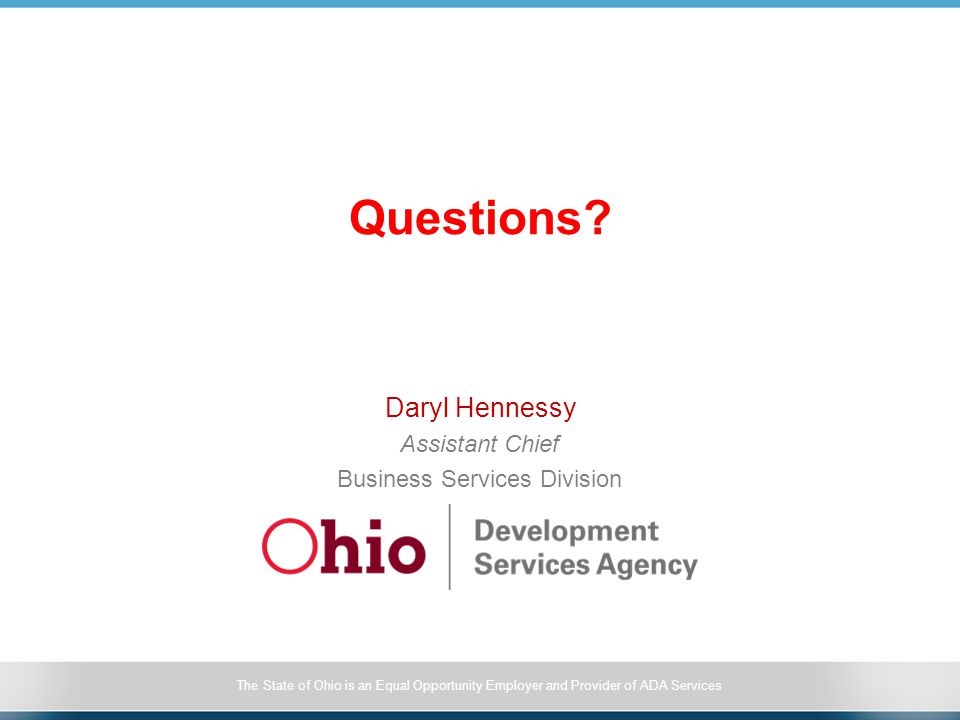 The State of Ohio is an Equal Opportunity Employer and Provider of ADA Services Questions? Daryl Hennessy Assistant Chief Business Services Division