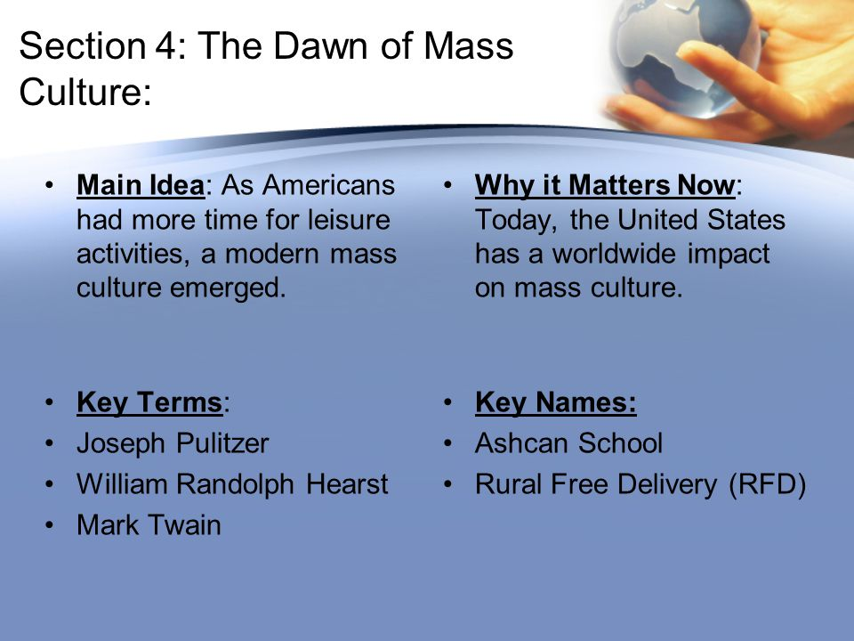 Section 4: The Dawn of Mass Culture: Main Idea: As Americans had more time for leisure activities, a modern mass culture emerged.