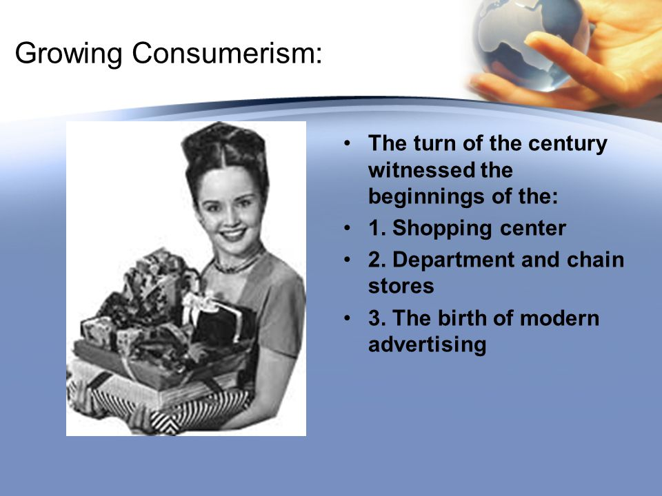 Growing Consumerism: The turn of the century witnessed the beginnings of the: 1.