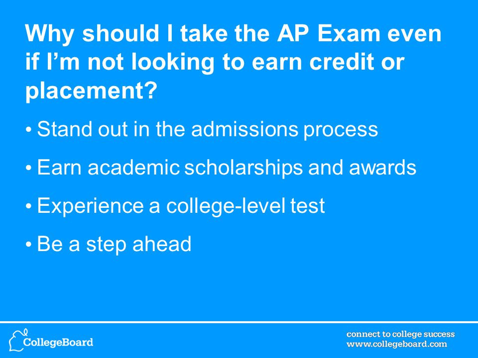 Why should I take the AP Exam even if I'm not looking to earn credit or placement.