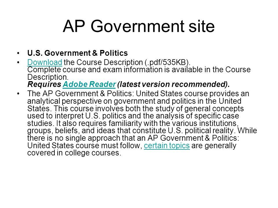 AP Government site U.S. Government & Politics Download the Course Description (.pdf/535KB).