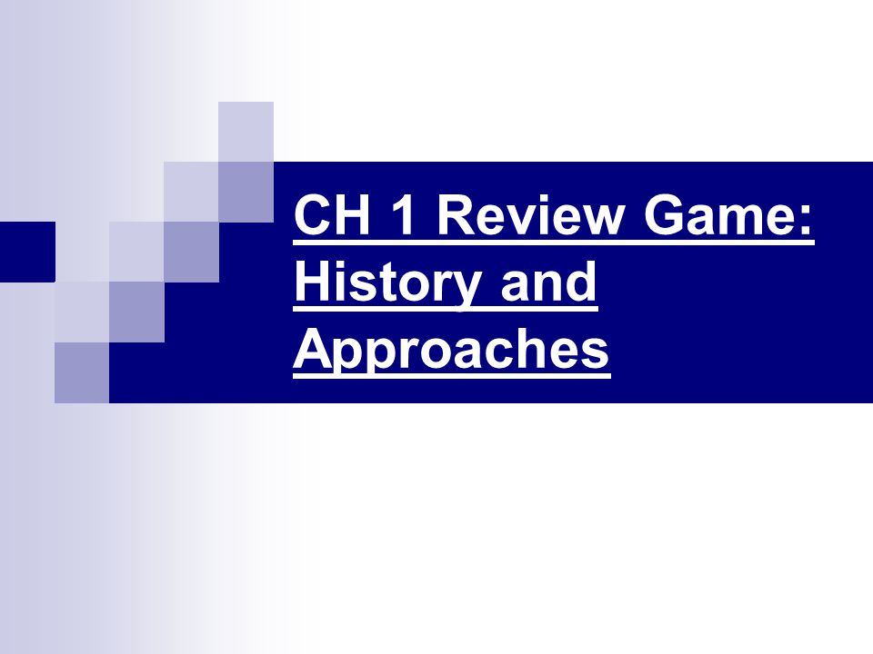 CH 1 Review Game: History and Approaches