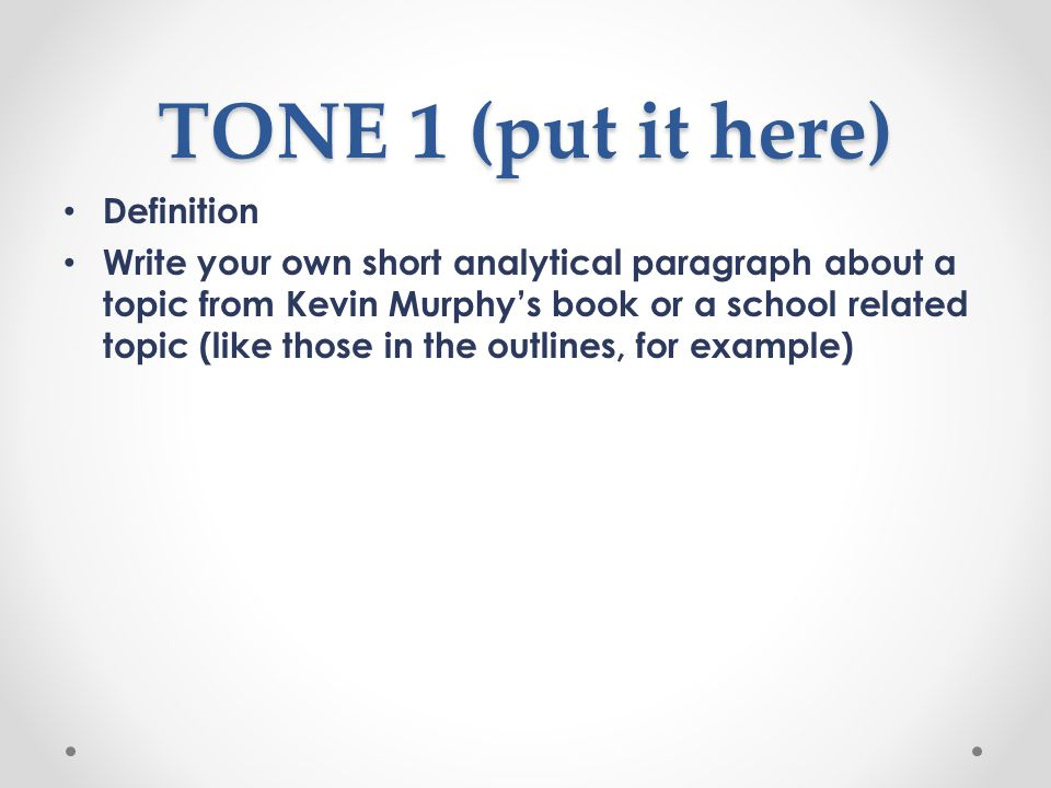 TONE 1 (put it here) Definition Write your own short analytical paragraph about a topic from Kevin Murphy's book or a school related topic (like those in the outlines, for example)