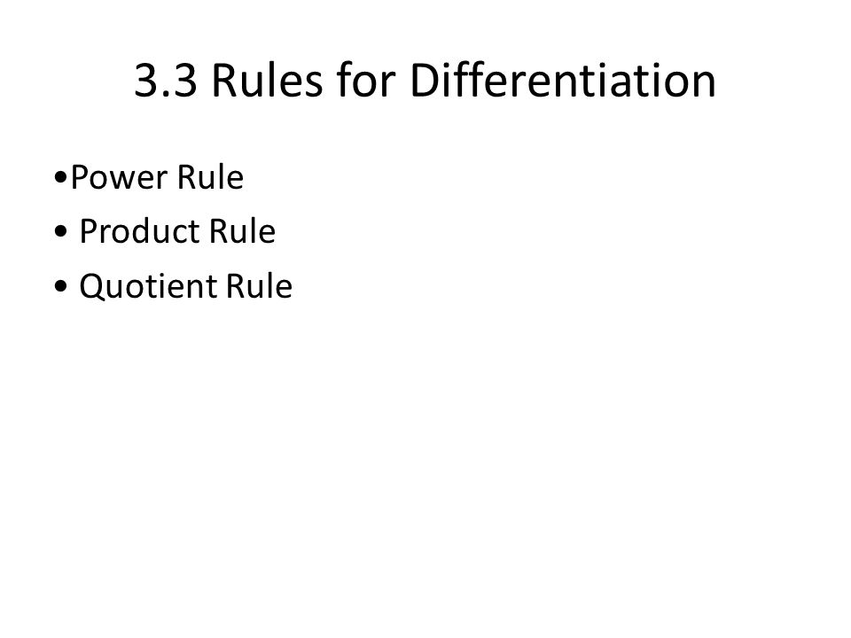 3.3 Rules for Differentiation Power Rule Product Rule Quotient Rule