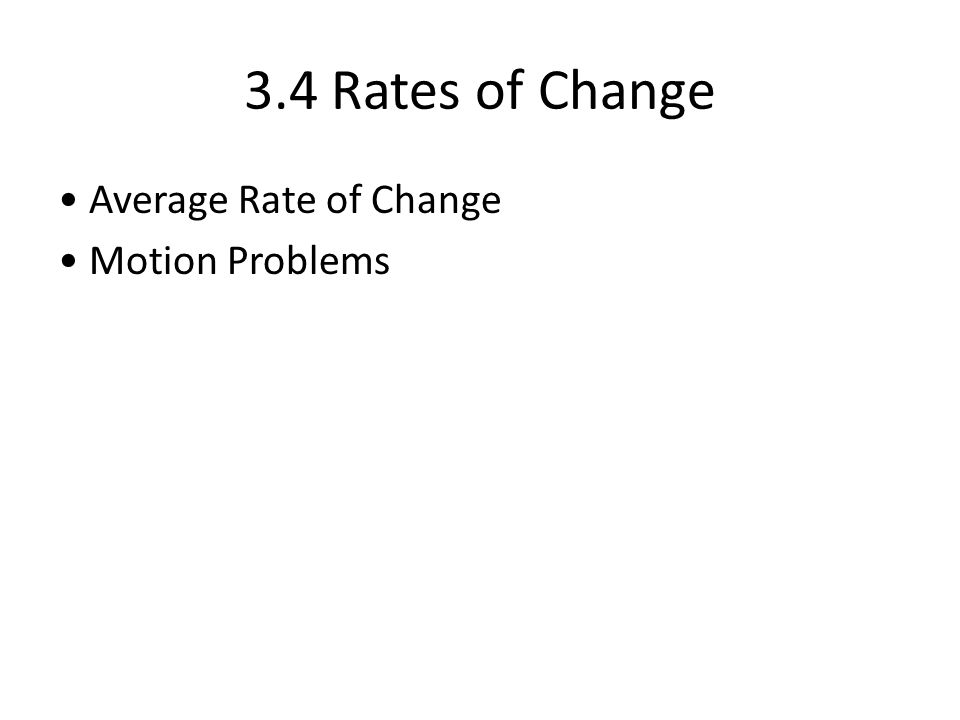 3.4 Rates of Change Average Rate of Change Motion Problems