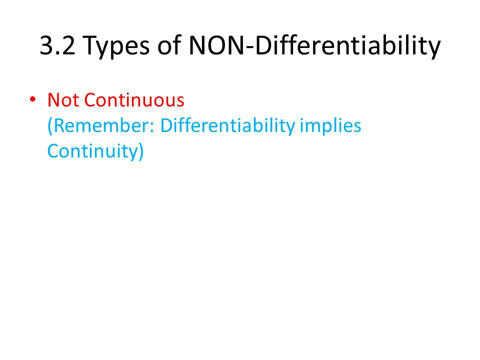 Not Continuous (Remember: Differentiability implies Continuity)