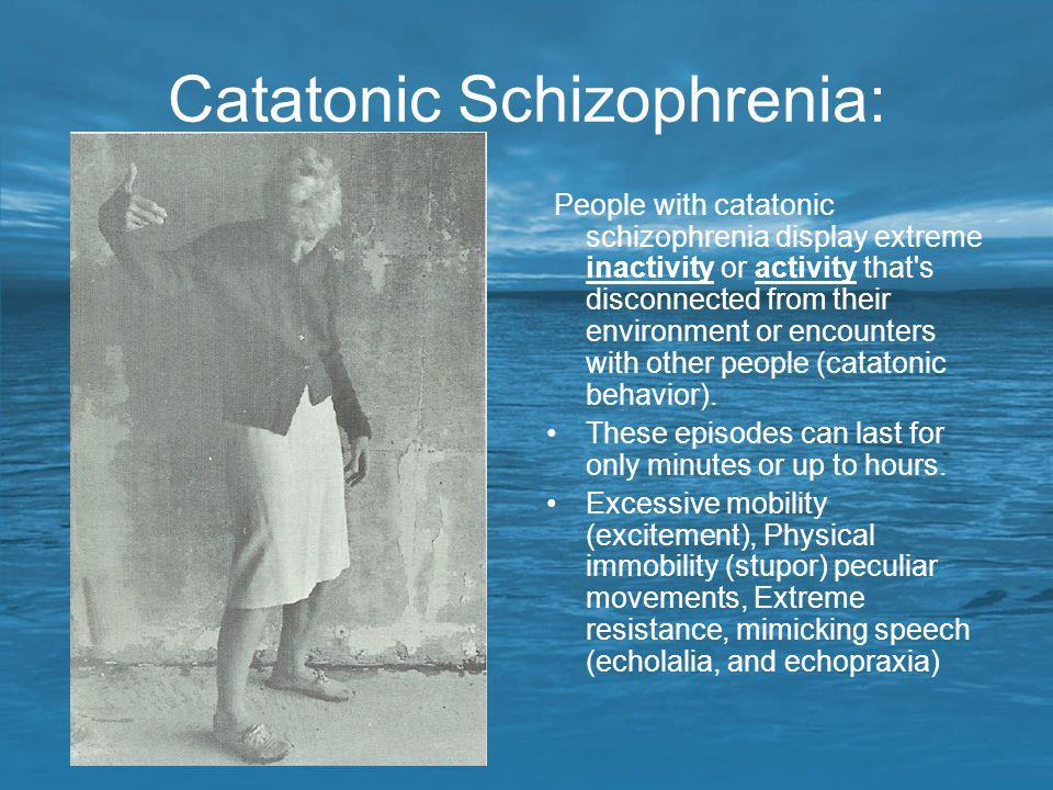 Catatonic Schizophrenia: People with catatonic schizophrenia display extreme inactivity or activity that's disconnected from their environment or enco