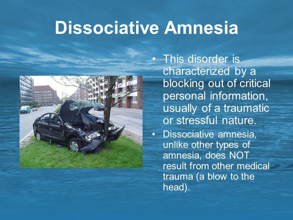 Dissociative Amnesia This disorder is characterized by a blocking out of critical personal information, usually of a traumatic or stressful nature. Di