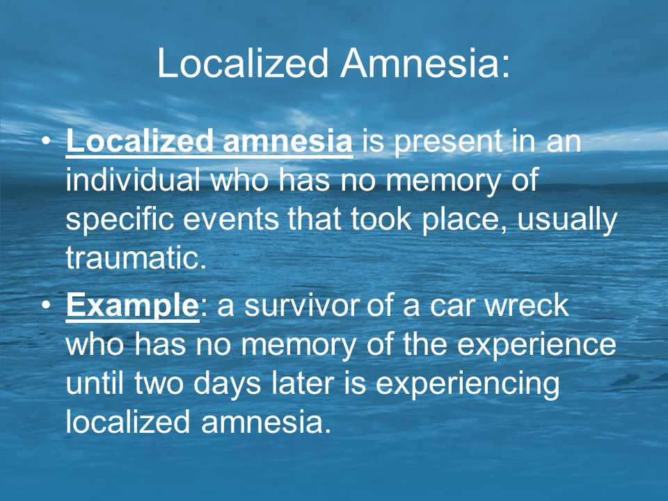 Localized Amnesia: Localized amnesia is present in an individual who has no memory of specific events that took place, usually traumatic. Example: a s