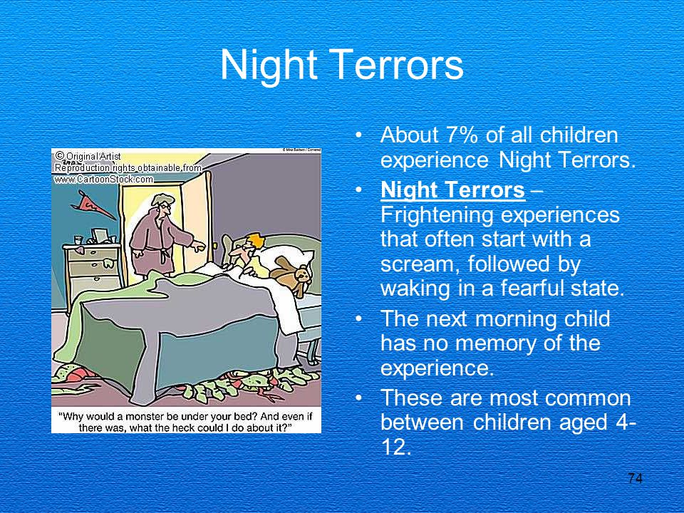 74 Night Terrors About 7% of all children experience Night Terrors.