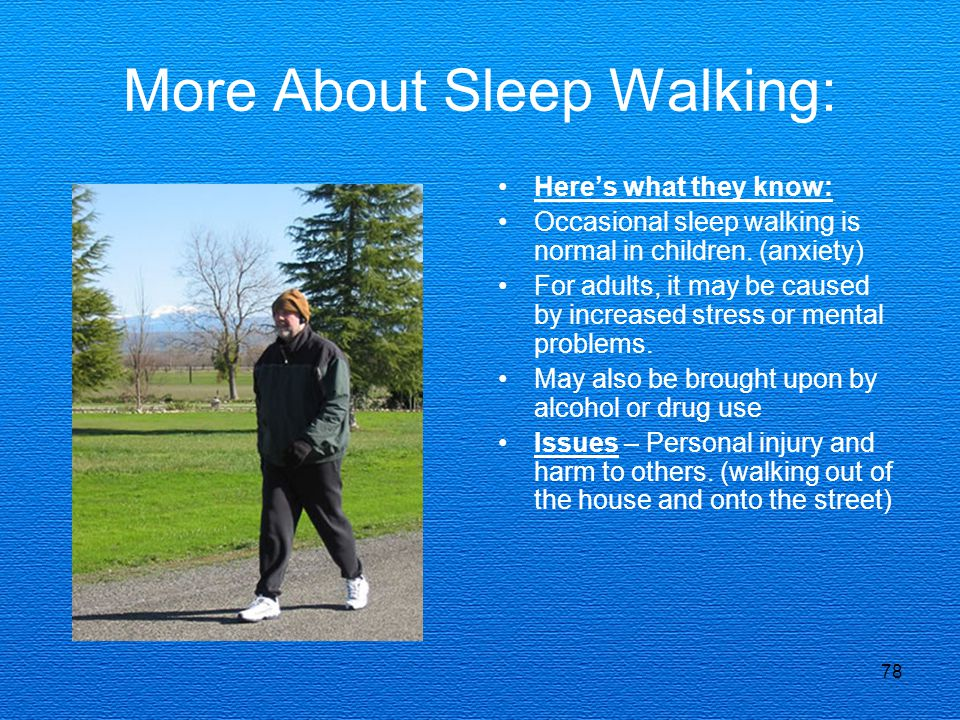 78 More About Sleep Walking: Here's what they know: Occasional sleep walking is normal in children.