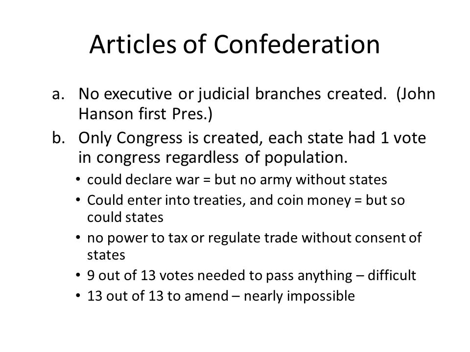 Articles of Confederation a.No executive or judicial branches created.