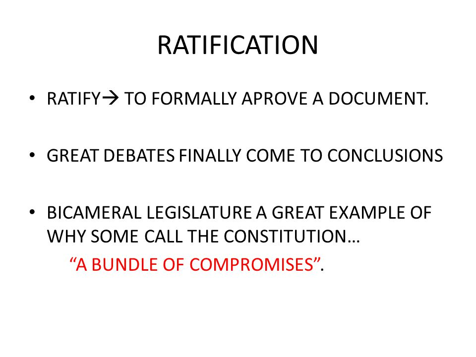 RATIFICATION RATIFY  TO FORMALLY APROVE A DOCUMENT.