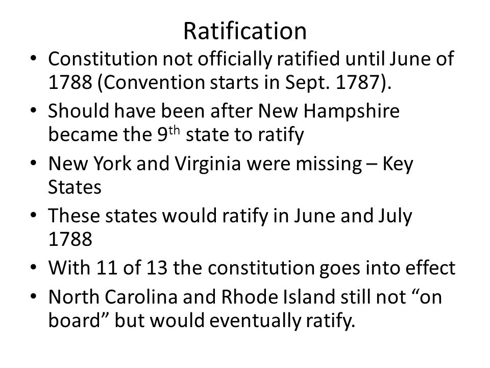 Ratification Constitution not officially ratified until June of 1788 (Convention starts in Sept.