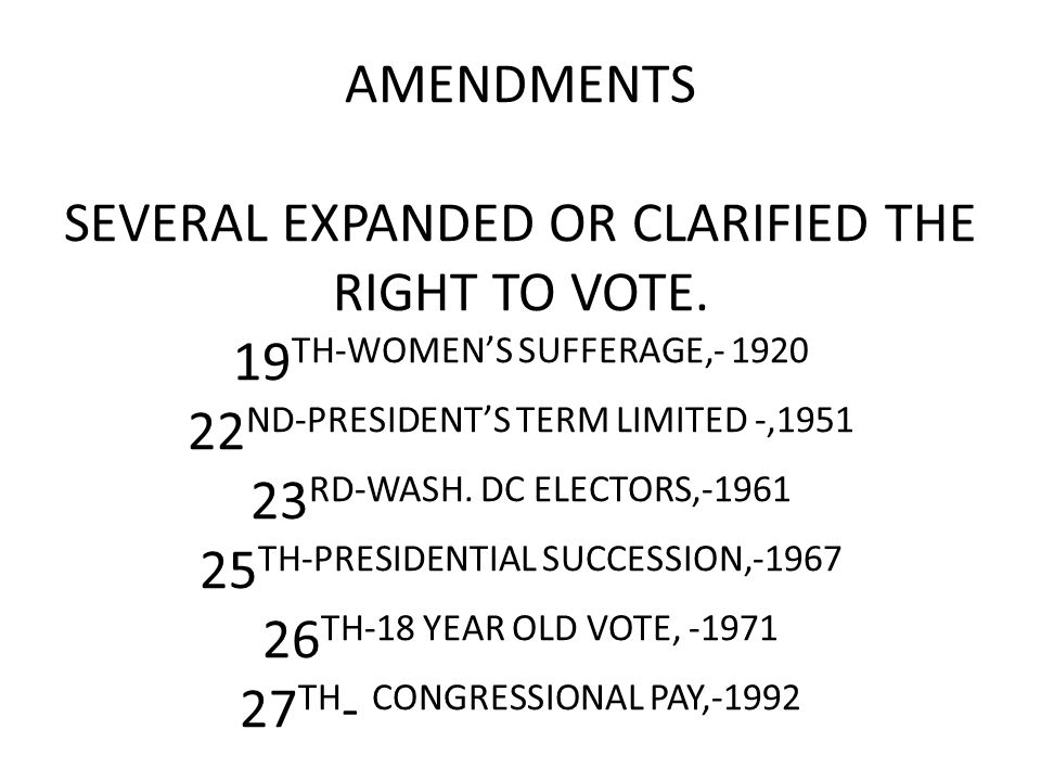 AMENDMENTS SEVERAL EXPANDED OR CLARIFIED THE RIGHT TO VOTE.