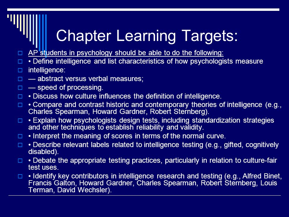 Chapter Learning Targets:  AP students in psychology should be able to do the following:  Define intelligence and list characteristics of how psycho