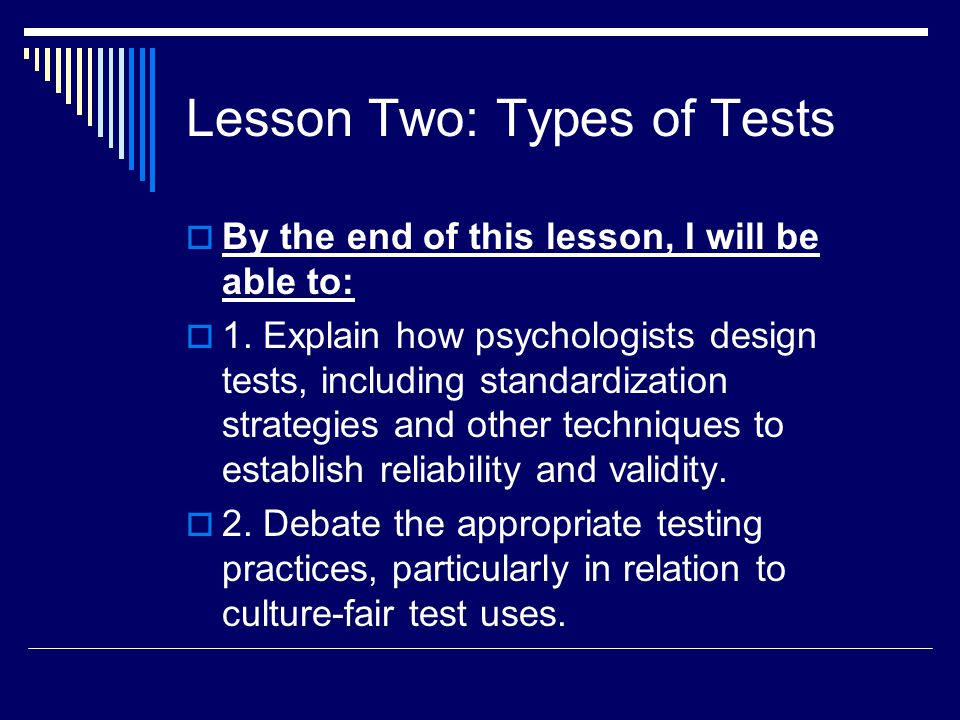 Lesson Two: Types of Tests  By the end of this lesson, I will be able to:  1. Explain how psychologists design tests, including standardization stra