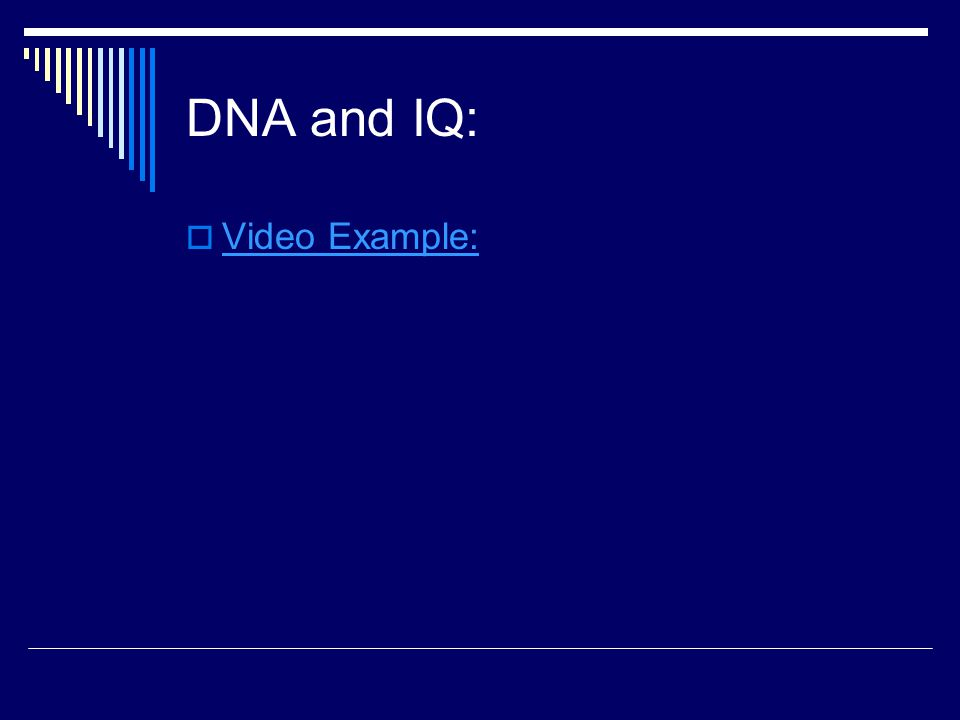 DNA and IQ:  Video Example: Video Example: