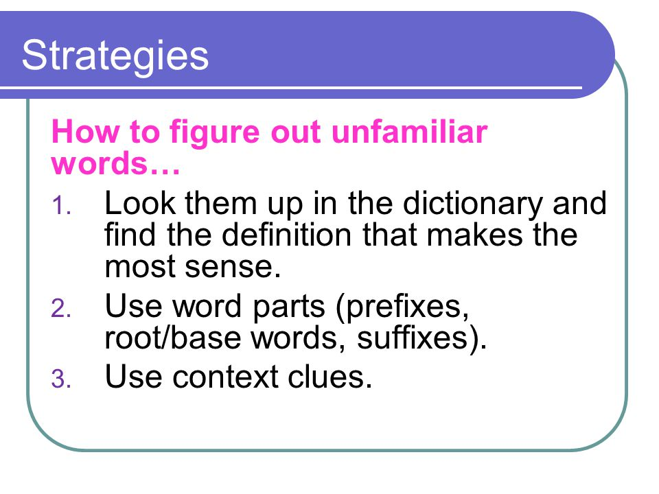 Strategies How to figure out unfamiliar words… 1.