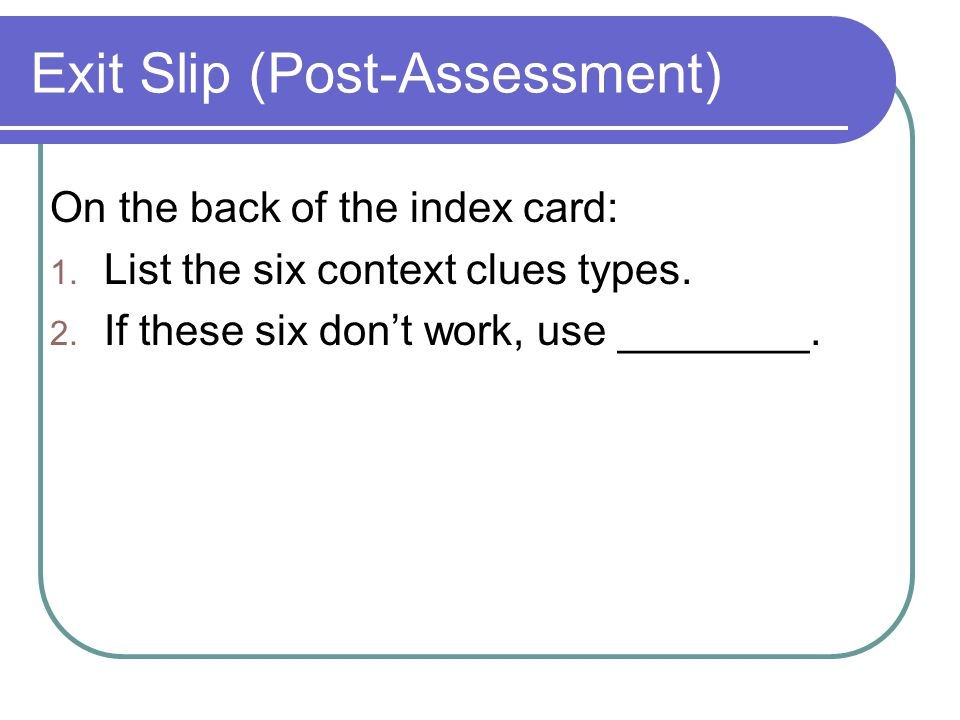 Exit Slip (Post-Assessment) On the back of the index card: 1.