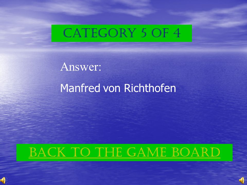 Category 5 of 4 Question: The scarlet planes he commanded led to his nickname the Red Baron. (p.